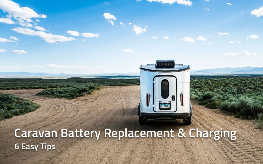 6 Tips for Easy Caravan Battery Replacement, Installation and Charging