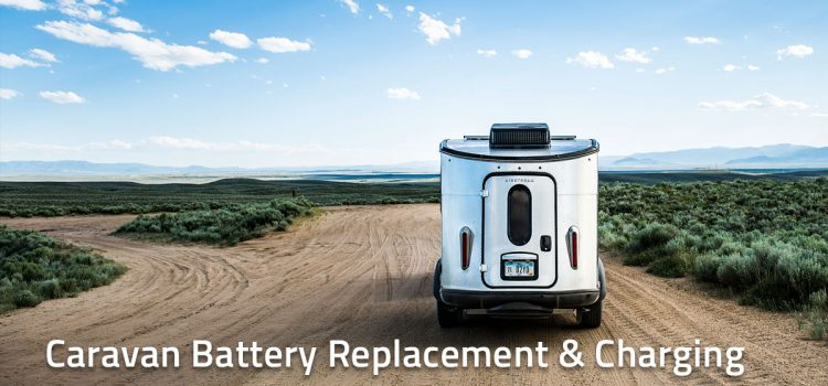 Caravan Battery Replacement and Charging